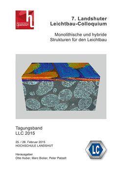 7. Landshuter Leichtbau-Colloquium (2015) von Bicker,  Marc, Huber,  Otto, Patzelt,  Peter