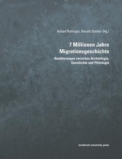 7 Millionen Jahre Migrationsgeschichte von Rollinger,  Robert, Stadler,  Harald