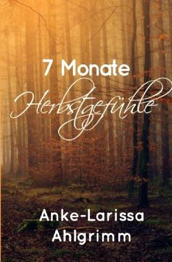 7 Monate Herbstgefühle von Ahlgrimm,  Anke-Larissa