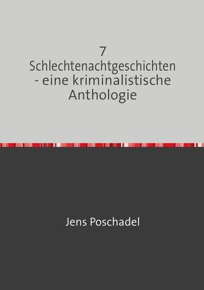 7 Schlechtenachtgeschichten – eine kriminalistische Anthologie von Poschadel,  Jens