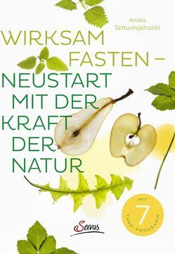 Wirksam fasten – Neustart mit der Kraft der Natur von Schwingshackl,  Anika