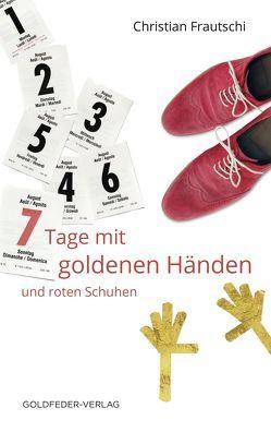 7 Tage mit goldenen Händen und roten Schuhen von Frautschi,  Christian