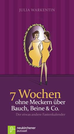 7 Wochen ohne Meckern über Bauch, Beine & Co. von Warkentin,  Julia