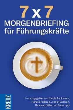 7 x 7 – Morgenbriefing für Führungskräfte von Beckmann,  Nicole, Fallbrück,  Renate, Gerlach,  Jochen, Loeffler,  Thomas, Lysy,  Peter