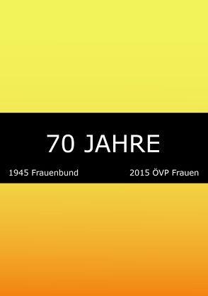 70 Jahre: 1945 Frauenbund. 2015 ÖVP Frauen von Ziegerhofer,  Anita