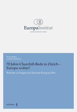 70 Jahre Churchill-Rede in Zürich – Europa wohin? von Kellerhals,  Andreas