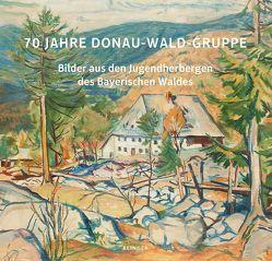 70 Jahre Donau-Wald-Gruppe von Schmeißer,  Hans, Wirthensohn,  Otto, Ziegler,  Thomas A.