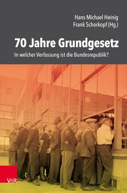 70 Jahre Grundgesetz von Heinig,  Hans Michael, Schorkopf,  Frank