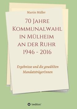 70 Jahre Kommunalwahl in Mülheim an der Ruhr 1946 – 2016 von Müller,  Martin