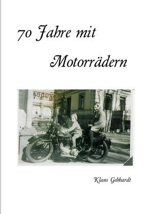 70 Jahre mit Motorrädern von Gebhardt,  Klaus