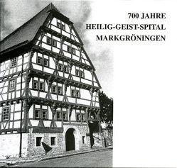 700 Jahre Heilig-Geist-Spital Markgröningen von Buck,  Lothar, Frank,  Günter, Friess,  Martin, Liebler,  Gerhard, Oechsner,  Heinz, Schad,  Petra