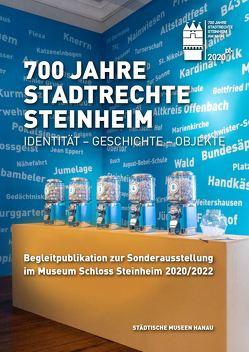 700 Jahre Stadtrechte Steinheim / Identität – Geschichte – Objekte von Asschenfeldt,  Dr. Victoria, Hoppe,  Martin, Jakob,  Kai