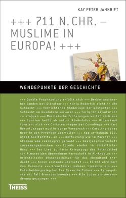 711 n. Chr. – Muslime in Europa! von Jankrift,  Kay Peter