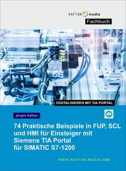 74 Praktische Beispiele in SCL und FUP für SIMATIC S7-1200, SIMATIC IOT2000EDU von Kaftan,  Jürgen