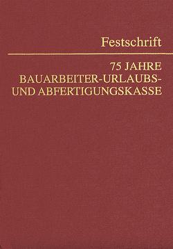 75 Jahre Bauarbeiter-Urlaubs- und Abfertigungskasse von Mosler,  Rudolf