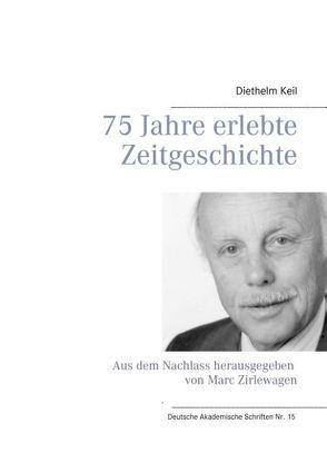 75 Jahre erlebte Zeitgeschichte von Keil,  Diethelm
