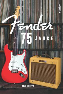 75 Jahre Fender von Hunter,  Dave, Schiffmann,  Andreas, Tepper,  Alan