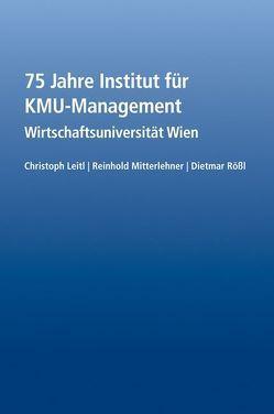 75 Jahre Institut für KMU-Management von Leitl,  Christoph, Mitterlehner,  Reinhold, Roessl,  Dietmar