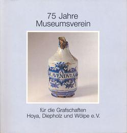 75 Jahre Museumsverein für die Grafschaften Hoya, Diepholz und Wölpe e.V. von Böhnig,  Jürgen, Cosack,  Erhard, Gmelin,  Hans G, Stahl,  Christian, Stahl,  Siegfried