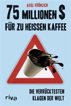75 Millionen $ für zu heißen Kaffee von Fröhlich,  Axel