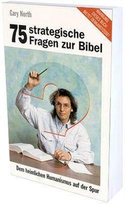 75 strategische Fragen zur Bibel von Beese,  Hans C, Koop,  H R, North,  Gary, Schirrmacher,  Thomas