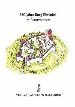 750 Jahre Burg Ehrenfels in Beratzhausen von Boos,  Andreas, Dirmeier,  Artur, Jehle,  Manfred, Käser,  Isabel, Riedel,  Thomas, Riedl-Valder,  Christine, Zeune,  Joachim
