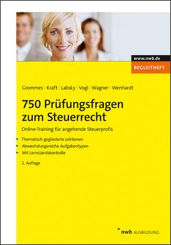 750 Prüfungsfragen zum Steuerrecht von Grommes,  Michael, Kraft,  Gerhard, Labsky,  Vanessa, Vogl,  Elmar, Wagner,  Edmund, Wenhardt,  Christoph