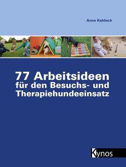 77 Arbeitsideen für den Besuch- und Therapiehundeeinsatz von Kahlisch,  Anne
