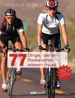 77 Dinge, die ein Radsportler wissen muss von Dierkes,  Manuela