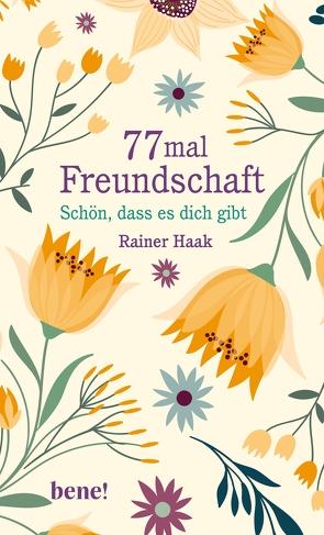 77 mal Freundschaft von Haak,  Rainer