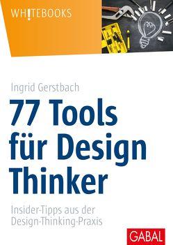 77 Tools für Design Thinker von Gerstbach,  Ingrid