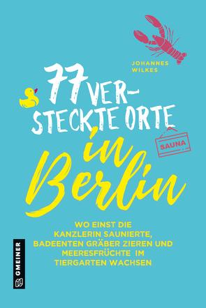 77 versteckte Orte in Berlin von Wilkes,  Johannes