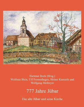 777 Jahre Jübar von Bleis,  Wolfram, Bock,  Hartmut, Frommhagen,  Ulf, Kamieth,  Heiner, Meibeyer,  Wolfgang
