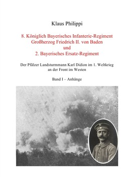 8. Königlich Bayerisches Infanterie-Regiment Großherzog Friedrich II. von Baden und 2. Bayerisches Ersatz-Regiment – Band I – Anhänge von Dr. Philippi,  Klaus