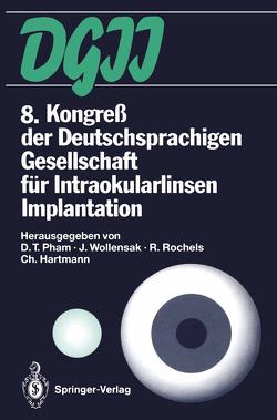 8. Kongreß der Deutschsprachigen Gesellschaft für Intraokularlinsen Implantation von Hartmann,  Christian, Pham,  D.T., Rochels,  Rainer, Wollensak,  J.
