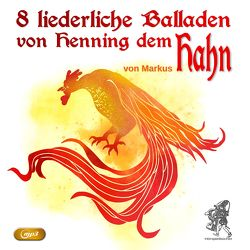 8 liederliche Balladen von Henning dem Hahn von Markus,  Hahn