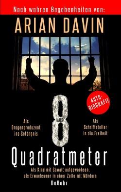8 Quadratmeter – Als Kind mit Gewalt aufgewachsen, als Erwachsener in einer Zelle mit Mördern – Autobiografie von Davin,  Arian