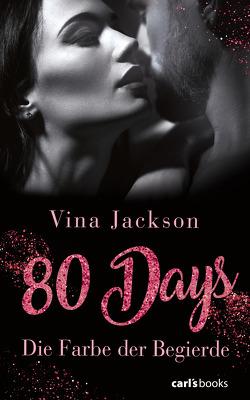80 Days – Die Farbe der Begierde von Jackson,  Vina, Schermer-Rauwolf,  Gerlinde, Steckhan,  Barbara, Wollermann,  Thomas