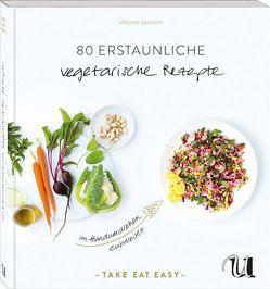 80 erstaunliche vegetarische Rezepte im Handumdrehen zubereitet von Garnier,  Virginie, Holle,  Barbara, Miskin,  Caspar
