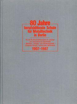 80 Jahre berufsbildende Schule für Metalltechnik in Berlin von Kollegium und Schulleitung des Oberstufenzentrums Metalltechnik,  Berlin, Wiese,  Klaus