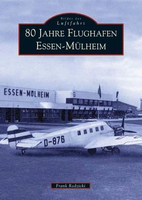 80 Jahre Flughafen Essen-Mülheim von Radzicki,  Frank