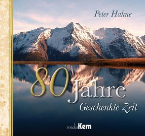 80 Jahre Geschenkte Zeit von Hahne,  Peter