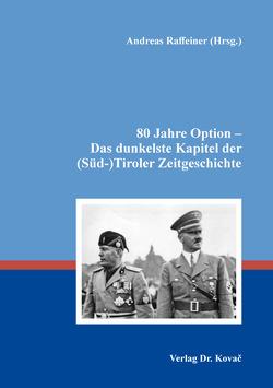 80 Jahre Option – Das dunkelste Kapitel der (Süd-)Tiroler Zeitgeschichte von Raffeiner,  Andreas