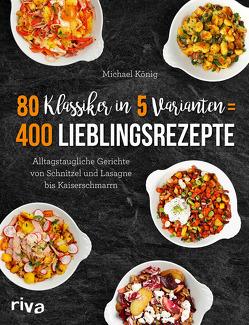 80 Klassiker in 5 Varianten = 400 Lieblingsrezepte von Koenig,  Michael