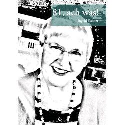 81, ach was! von Steiner,  Ingrid
