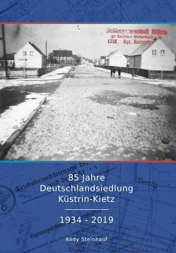 85 Jahre Deutschlandsiedlung Küstrin-Kietz 1934 – 2019 von Steinhauf,  Andy