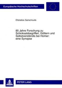 85 Jahre Forschung zu Schicksalsbegriffen, Göttern und Selbstverständnis bei Homer: eine Synopse von Sarischoulis,  Efstratios