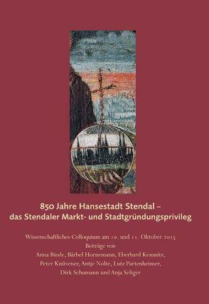 850 Jahre Hansestadt Stendal – das Stendaler Markt- und Stadtgründungsprivileg von Binde,  Anna, Hornemann,  Bärbel, Kemnitz,  Eberhard, Knüvener,  Peter, Nolte,  Antje, Partenheimer,  Lutz, Schumann,  Dirk, Seliger,  Anja