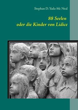 88 Seelen oder die Kinder von Lidice von Yada-Mc Neal,  Stephan D.