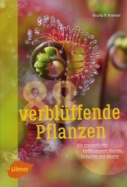 88 verblüffende Pflanzen von Kremer,  Bruno P.